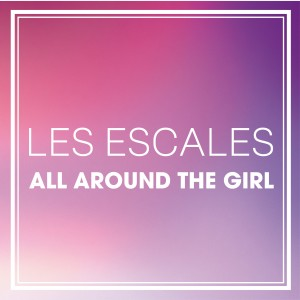 Les Escales All Around The Girl